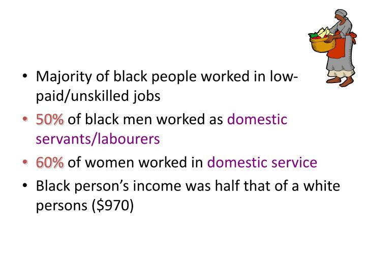 Majority of black people worked in low-paid/unskilled jobs