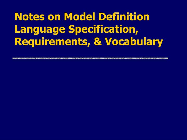 Notes on Model Definition Language Specification, Requirements, & Vocabulary