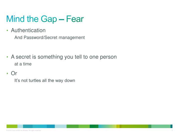 Mind the Gap – Fear