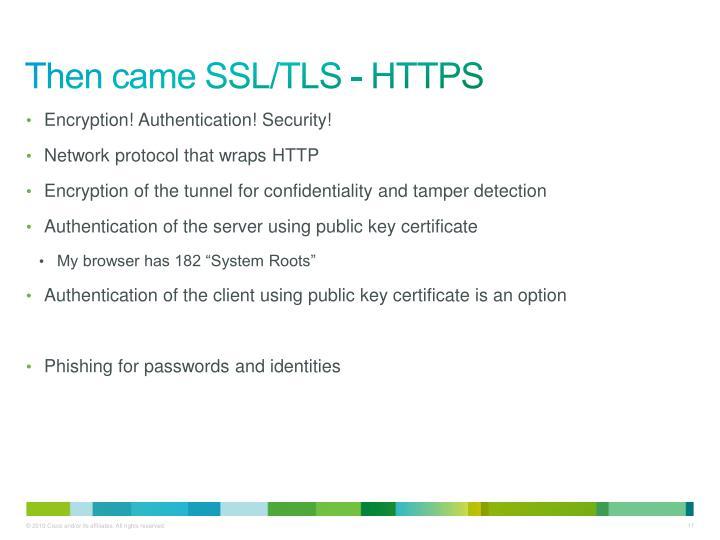 Then came SSL/TLS - HTTPS