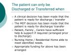 the patient can only be discharged or transferred when