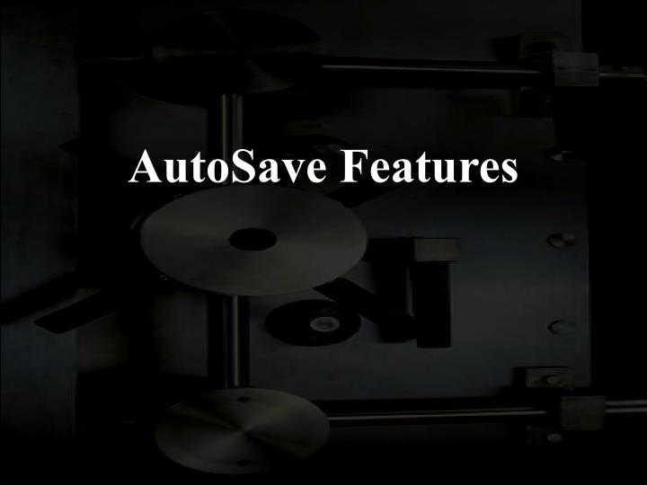 AutoSave Features