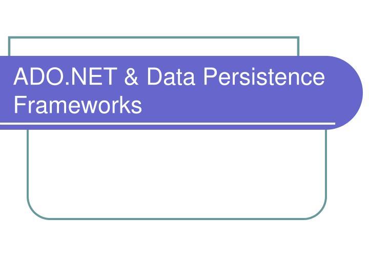 ADO.NET & Data Persistence Frameworks