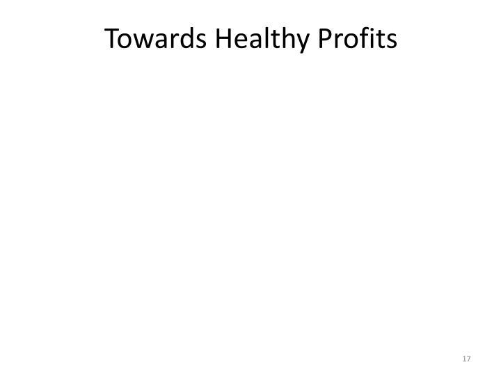 Towards Healthy Profits