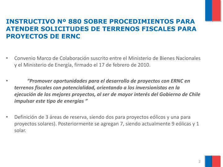 INSTRUCTIVO Nº 880 SOBRE PROCEDIMIENTOS PARA ATENDER SOLICITUDES DE TERRENOS FISCALES PARA PROYECTOS DE ERNC