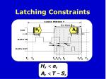 latching constraints