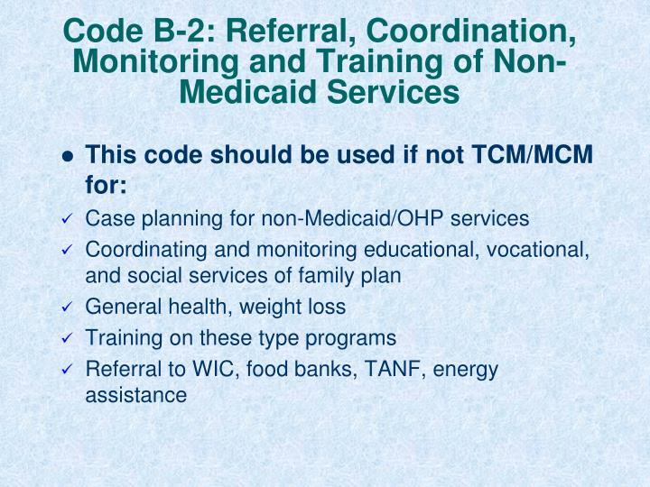 Code B-2: Referral, Coordination, Monitoring and Training of Non-Medicaid Services