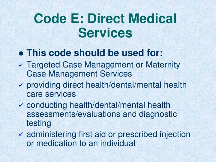 Code E: Direct Medical Services