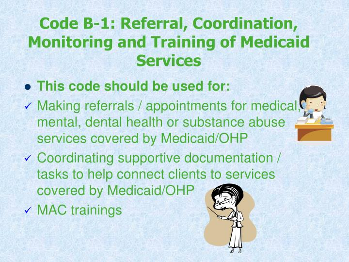 Code B-1: Referral, Coordination, Monitoring and Training of Medicaid Services