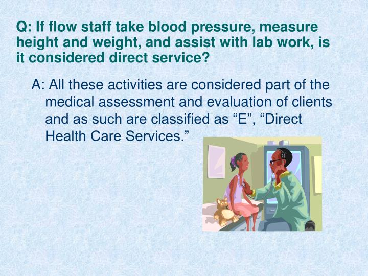 Q: If flow staff take blood pressure, measure height and weight, and assist with lab work, is it considered direct service?