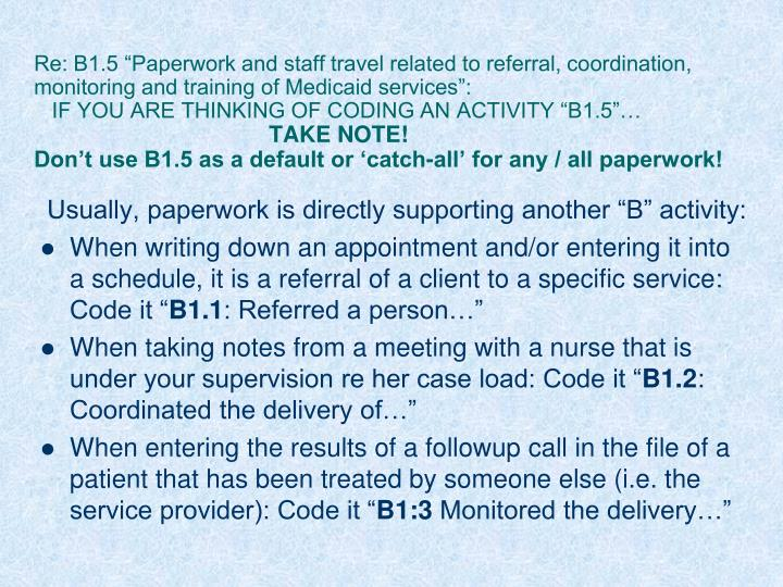 "Re: B1.5 ""Paperwork and staff travel related to referral, coordination, monitoring and training of Medicaid services"":"