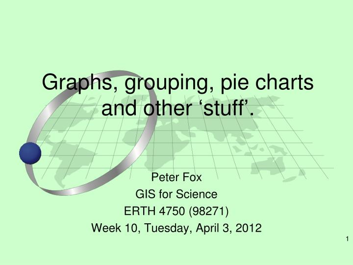 Graphs, grouping, pie charts and other