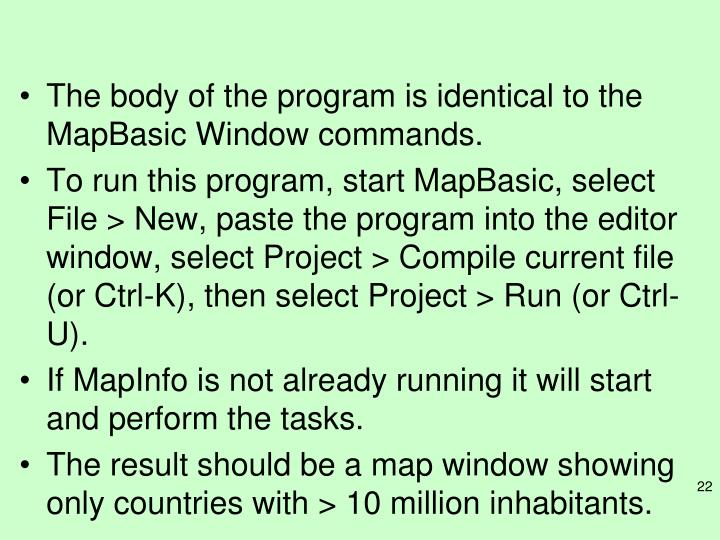 The body of the program is identical to the MapBasic Window commands.