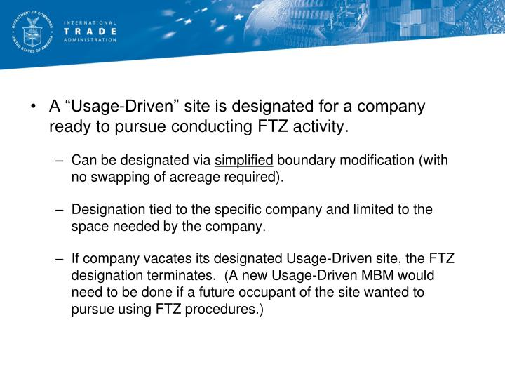 """A """"Usage-Driven"""" site is designated for a company ready to pursue conducting FTZ activity."""