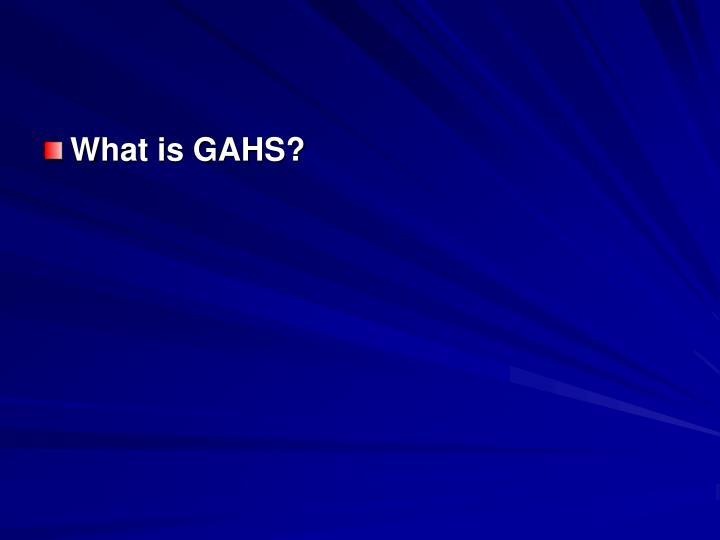 What is GAHS?