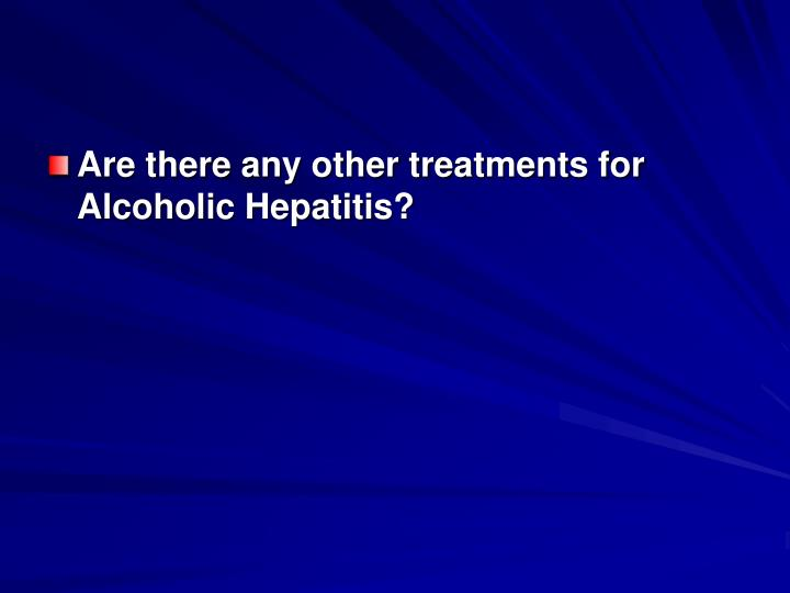 Are there any other treatments for Alcoholic Hepatitis?