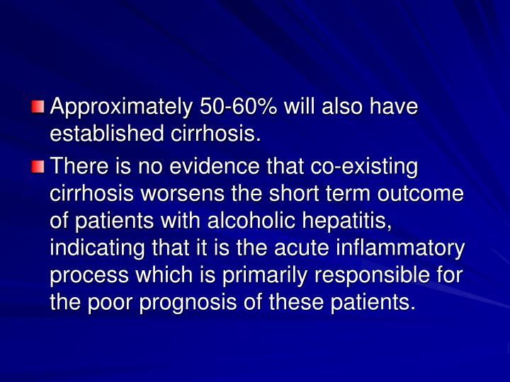 Approximately 50-60% will also have established cirrhosis.