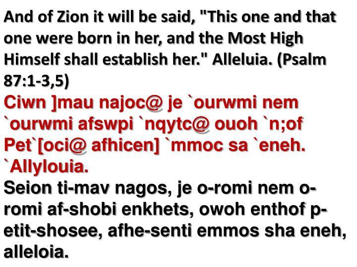 """And of Zion it will be said, """"This one and that one were born in her, and the Most High Himself shall establish her."""" Alleluia. (Psalm 87:1-3,5)"""