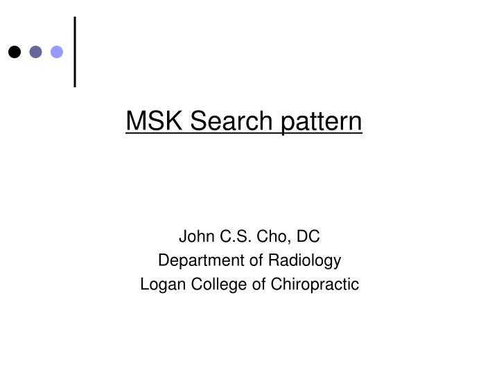 MSK Search pattern