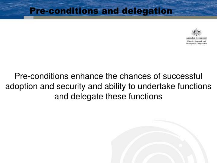 Pre-conditions and delegation