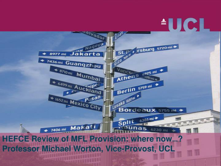 hefce review of mfl provision where now professor michael worton vice provost ucl