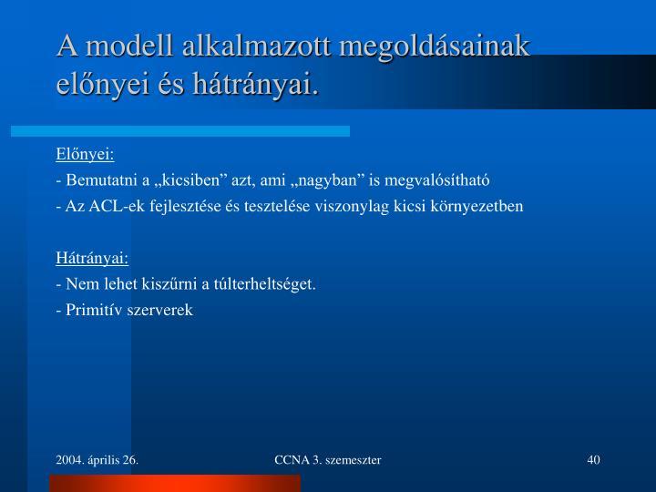 A modell alkalmazott megoldásainak előnyei és hátrányai.