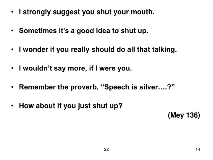 I strongly suggest you shut your mouth.