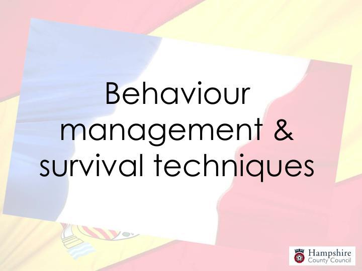 Behaviour management & survival techniques