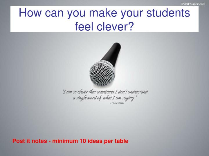 How can you make your students feel clever?