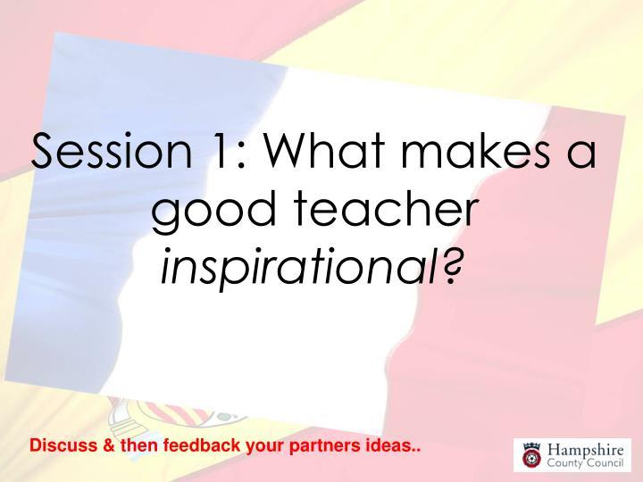 Session 1: What makes a good teacher