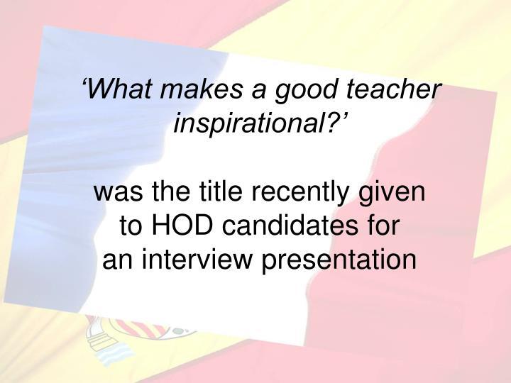 'What makes a good teacher inspirational?'