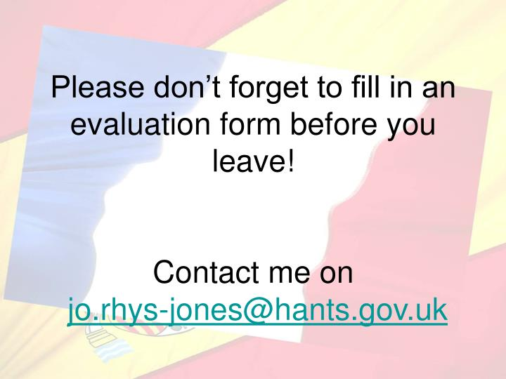 Please don't forget to fill in an evaluation form before you leave!