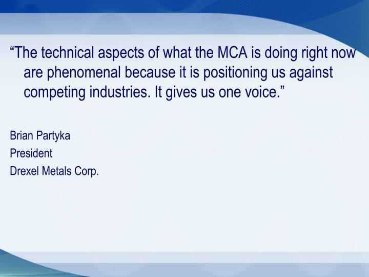 """The technical aspects of what the MCA is doing right now are phenomenal because it is positioning us against competing industries. It gives us one voice."""