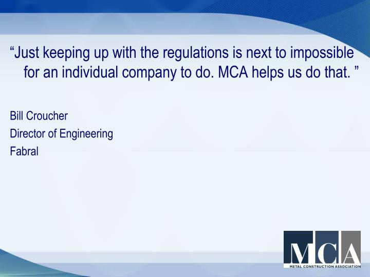 """Just keeping up with the regulations is next to impossible for an individual company to do. MCA helps us do that. """