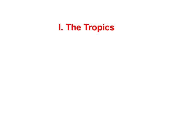 I. The Tropics