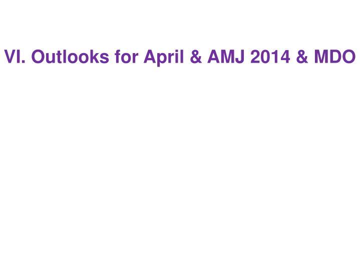 VI. Outlooks for April & AMJ 2014 & MDO