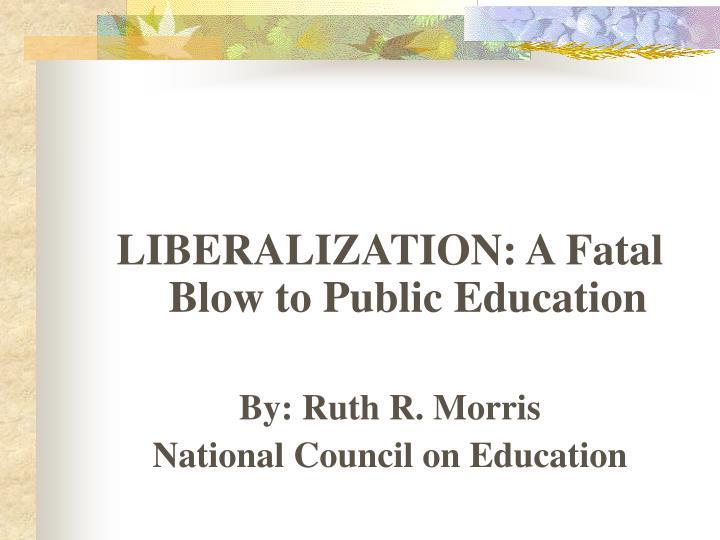 LIBERALIZATION: A Fatal Blow to Public Education