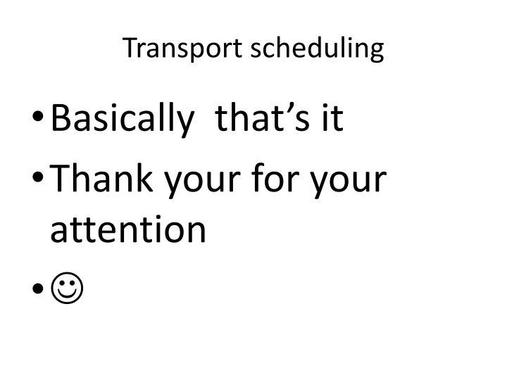 Transport scheduling
