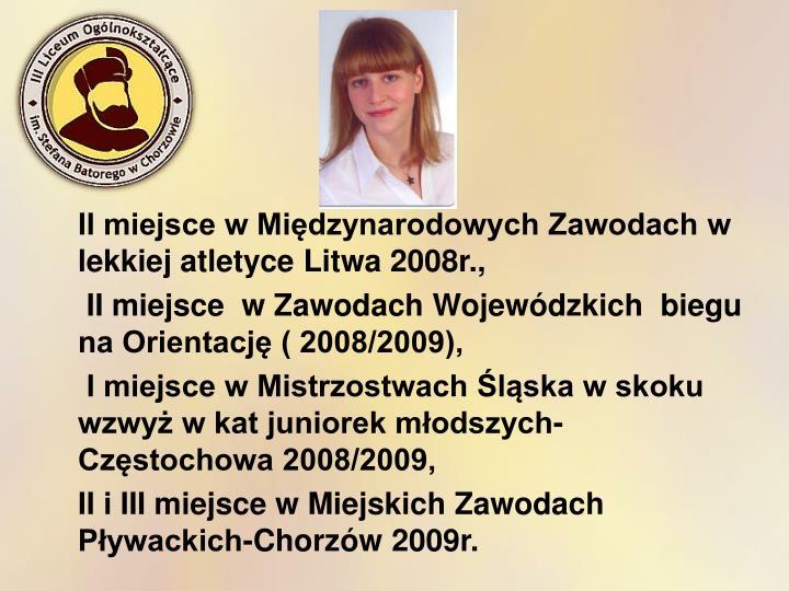 II miejsce w Międzynarodowych Zawodach w lekkiej atletyce Litwa 2008r.,