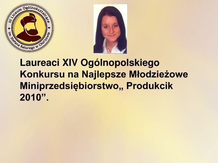 """Laureaci XIV Ogólnopolskiego Konkursu na Najlepsze Młodzieżowe Miniprzedsiębiorstwo"""" Produkcik 2010""""."""