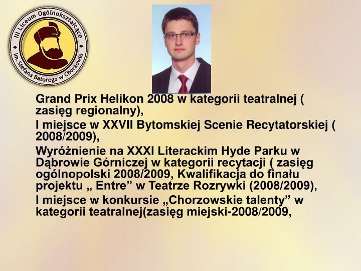 Grand Prix Helikon 2008 w kategorii teatralnej ( zasięg regionalny),