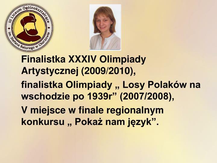 Finalistka XXXIV Olimpiady Artystycznej (2009/2010),