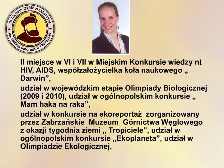 """II miejsce w VI i VII w Miejskim Konkursie wiedzy nt HIV, AIDS, współzałożycielka koła naukowego """" Darwin"""","""