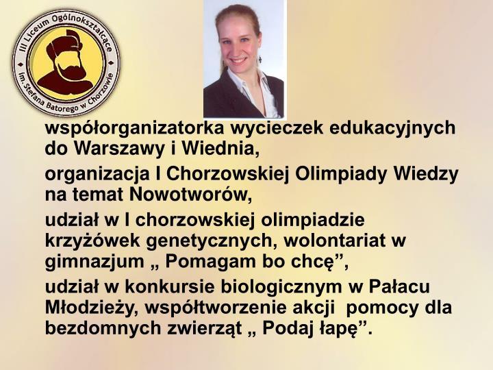 współorganizatorka wycieczek edukacyjnych do Warszawy i Wiednia,