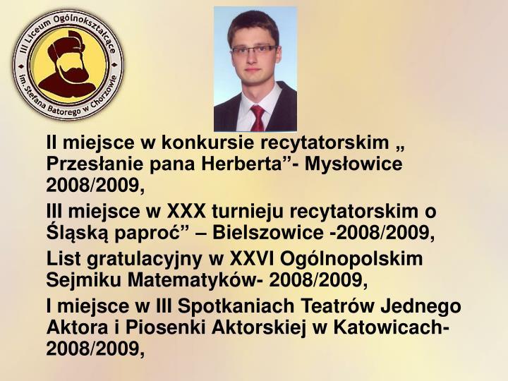 """II miejsce w konkursie recytatorskim """" Przesłanie pana Herberta""""- Mysłowice 2008/2009,"""