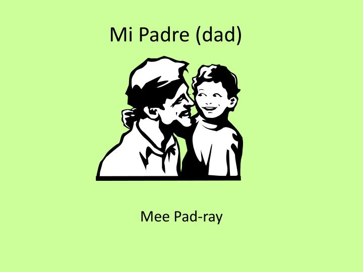 Mi Padre (dad)