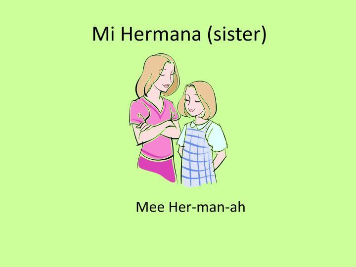 Mi Hermana (sister)