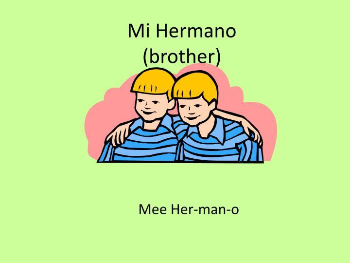 Mi Hermano (brother)