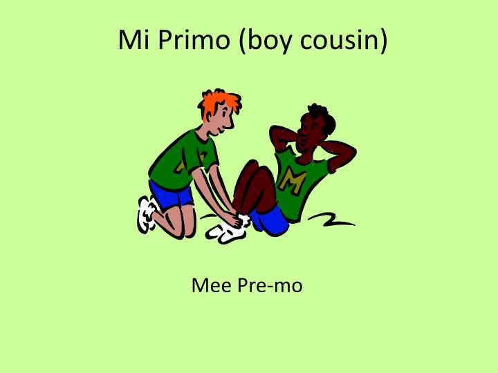 Mi Primo (boy cousin)