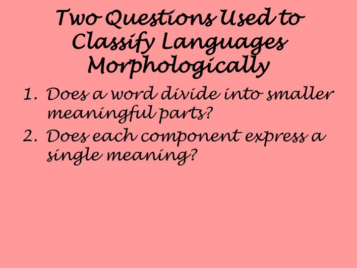 Two Questions Used to Classify Languages Morphologically